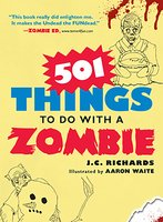 501 Things to Do with a Zombie - J.C. Richards
