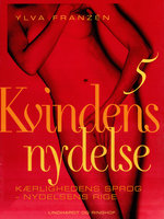 Kvindens nydelse 5: Kærlighedens sprog - nydelsens rige - Ylva Franzén