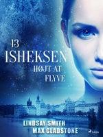 Isheksen 13: Højt at flyve - Max Gladstone, Lindsay Smith
