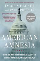 American Amnesia: How the War on Government Led Us to Forget What Made America Prosper - Paul Pierson, Jacob S. Hacker