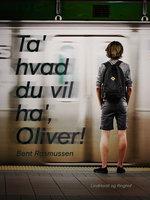 Ta' hvad du vil ha' , Oliver! - Bent Rasmussen