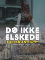 Dø ikke, elskede - Evelyn Anthony
