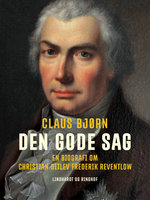 Den gode sag. En biografi om Christian Ditlev Frederik Reventlow - Claus Bjørn