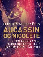 Aucassin og Nicolete. En oldfransk kærlighedsroman fra omtrent år 1200 - Sophus Michaëlis