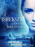 Isheksen 1: En lang, kold vinter - Max Gladstone, Lindsay Smith