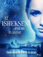 Isheksen 12: Fyr og flamme - Cassandra Rose Clark