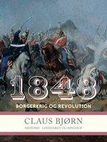 1848. Borgerkrig og revolution - Claus Bjørn