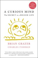 A Curious Mind: The Secret to a Bigger Life - Charles Fishman,Brian Grazer