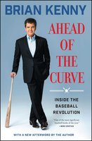 Ahead of the Curve: Inside the Baseball Revolution - Brian Kenny