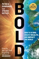 Bold: How to Go Big, Create Wealth and Impact the World - Steven Kotler, Peter H. Diamandis