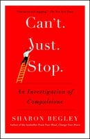 Can't Just Stop: An Investigation of Compulsions - Sharon Begley