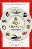 Eggs or Anarchy: The remarkable story of the man tasked with the impossible: to feed a nation at war - William Sitwell