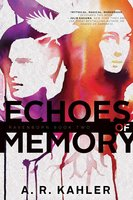 Echoes of Memory - A. R. Kahler
