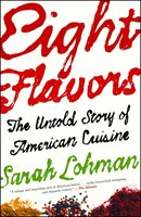 Eight Flavors: The Untold Story of American Cuisine - Sarah Lohman