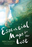 Essential Maps for the Lost - Deb Caletti