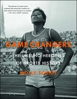Game Changers: The Unsung Heroines of Sports History - Molly Schiot