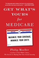 Get What's Yours for Medicare: Maximize Your Coverage, Minimize Your Costs - Philip Moeller