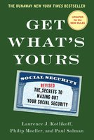 Get What's Yours: The Secrets to Maxing Out Your Social Security - Laurence J. Kotlikoff,Philip Moeller,Paul Solman