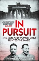 In Pursuit: The Men and Women Who Hunted the Nazis - Andrew Nagorski