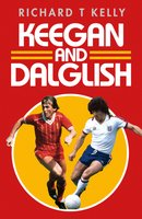 Keegan and Dalglish - Richard T Kelly