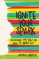 Ignite Your Spark - Patricia Wooster
