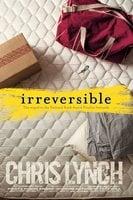Irreversible - Chris Lynch