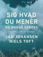 Sig hvad du mener - og undgå stress - Jan Johansen, Niels Toft