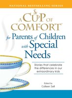 A Cup of Comfort for Parents of Children with Special Needs: Stories that celebrate the differences in our extraordinary kids - Colleen Sell