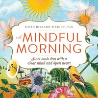 A Mindful Morning: Start Each Day with a Clear Mind and Open Heart - David Dillard-Wright
