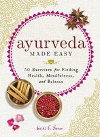 Ayurveda Made Easy: 50 Exercises for Finding Health, Mindfulness, and Balance - Heidi E Spear
