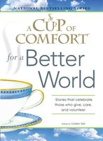 A Cup of Comfort for a Better World: Stories that celebrate those who give, care, and volunteer - Colleen Sell