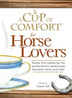 A Cup of Comfort for Horse Lovers: Stories that celebrate the extraordinary relationship between horse and rider - Colleen Sell