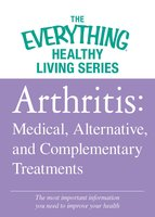 Arthritis: Medical, Alternative, and Complementary Treatments - Adams Media