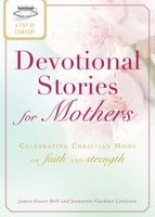 A Cup of Comfort Devotional Stories for Mothers: Celebrating Christian moms of faith and strength - James Stuart Bell, Jeanette Gardner Littleton