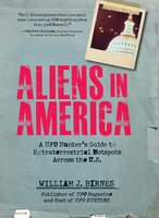 Aliens in America: A UFO Hunter's Guide to Extraterrestrial Hotpspots Across the U.S. - William J. Birnes