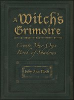A Witch's Grimoire: Create Your Own Book of Shadows - Judy Ann Nock