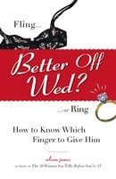 Better Off Wed?: Fling to Ring – how to Know Which Finger to Give Him - Alison James