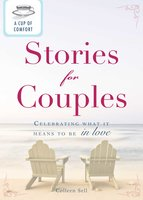 A Cup of Comfort Stories for Couples: Celebrating what it means to be in love - Colleen Sell