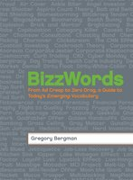 BizzWords: From Ad Creep to Zero Drag, a Guide to Today's Emerging Vocabulary - Gregory Bergman