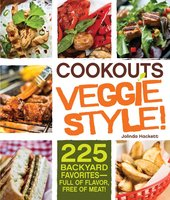 Cookouts Veggie Style!: 225 Backyard Favorites – Full of Flavor, Free of Meat - Jolinda Hackett
