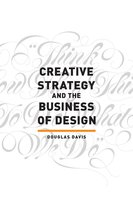 Creative Strategy and the Business of Design - Douglas Davis