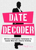 Date Decoder: Military Intelligence Techniques to Expose What What He's Really Thinking - Gary Hartley, Maryann Brownell