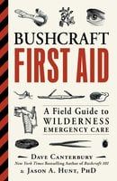 Bushcraft First Aid: A Field Guide to Wilderness Emergency Care - Dave Canterbury,Jason A. Hunt