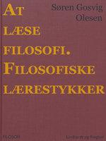 At læse filosofi. Filosofiske lærestykker - Søren Gosvig Olesen