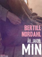 Åh, Jakob, min - Bertill Nordahl