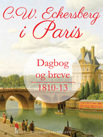 C.W. Eckersberg i Paris. Dagbog og breve 1810-13 - C.w. Eckersberg