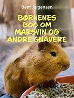 Børnenes bog om marsvin og andre gnavere - Bent Jørgensen