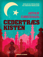 Cedertræskisten. Noveller og fortællinger fra Orientens middelalder - Arthur Christensen