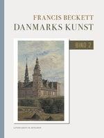 Danmarks kunst. Bind 2 - Francis Beckett