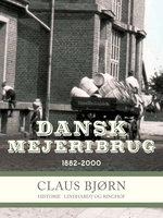 Dansk Mejeribrug 1882-2000 - Claus Bjørn